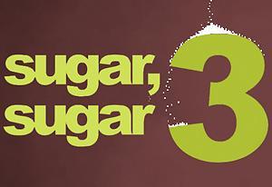 Sugar, Sugar 3
